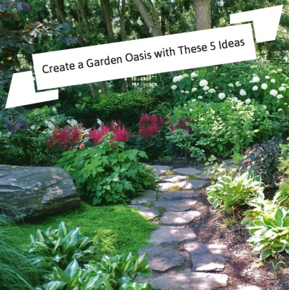 Create a Garden Oasis with These 5 Ideas
